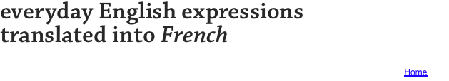everyday English expressions  translated into French 	Home